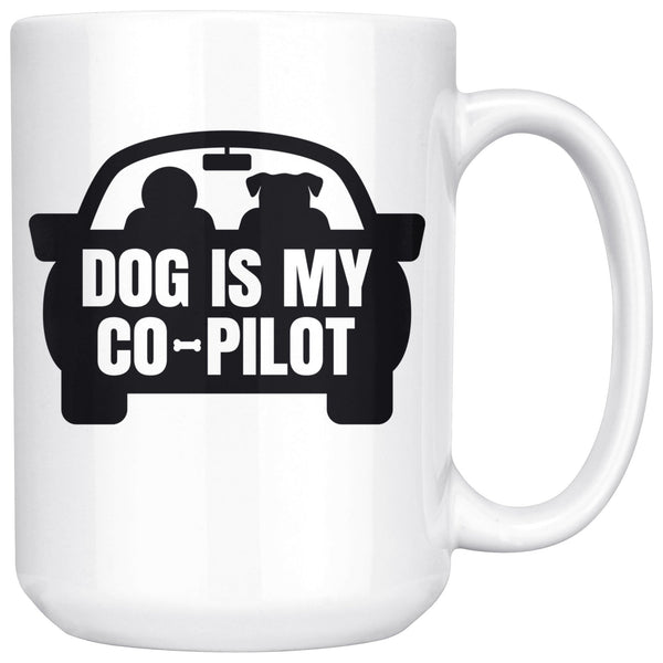 DOG IS MY CO-PILOT Funny Pet Owner Gift * White Coffee Mug 15oz. - ArtsyMod.com