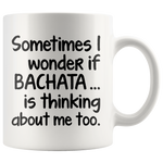 I WONDER IF BACHATA * White Coffee Mug