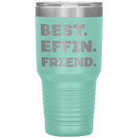 BEST EFFIN FRIEND Funny Gift For Good, Best Friend * Vacuum Tumbler 30 oz. - ArtsyMod.com