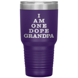 I AM ONE DOPE GRANDPA Funny Gift For Grandfather * Vacuum Tumbler 30 oz. - ArtsyMod.com