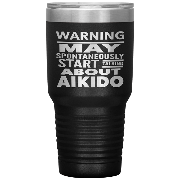WARNING MAY SPONTANEOUSLY START TALKING ABOUT AIKIDO Funny Gift * Vacuum Tumbler 30 oz. - ArtsyMod.com