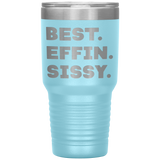 BEST EFFIN SISSY Funny Gift From Brother, Sister * Vacuum Tumbler 30 oz. - ArtsyMod.com