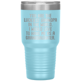 YOU ARE THE LUCKIEST GRANDPA From GRANDDAUGHTER Funny Gift For Grandfather * Vacuum Tumbler 30 oz. - ArtsyMod.com