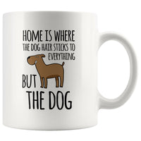HOME IS WHERE THE DOG HAIR Funny Gift For Dogs Owner * White Coffee Mug 11oz. - ArtsyMod.com