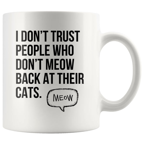 I DON'T TRUST PEOPLE WHO DON'T MEOW Funny Gift For Cats Owner * White Coffee Mug 11oz. - ArtsyMod.com