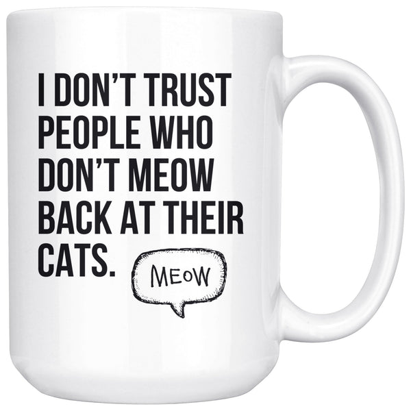 I DON'T TRUST PEOPLE WHO DON'T MEOW Funny Gift For Cats Owner * White Coffee Mug 15oz. - ArtsyMod.com