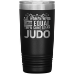 ALL WOMEN, LEARN JUDO Gift For Martial Arts Sensei, Sudent * Vacuum Tumbler 20 oz. - ArtsyMod.com