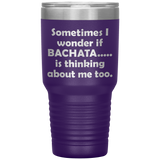 SOMETIMES I WONDER IF BACHATA Funny Gift For Teacher, Student, Dancer * Vacuum Tumbler 30 oz. - ArtsyMod.com
