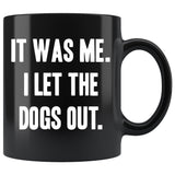 IT WAS ME I LET THE DOGS OUT Funny Gift * Glossy Black Coffee Mug 11oz. - ArtsyMod.com