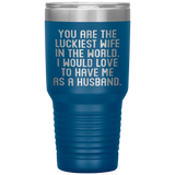 YOU ARE THE LUCKIEST WIFE From HUSBAND Funny Wedding Anniversary Gift * Vacuum Tumbler 30 oz. - ArtsyMod.com
