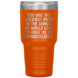 YOU ARE THE LUCKIEST PAPA From GRANDCHILDREN Funny Gift For Grandfather * Vacuum Tumbler 30 oz. - ArtsyMod.com