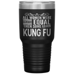 ALL WOMEN, LEARN KUNG FU Gift For Chinese Boxing Sifu, Martial Arts Student * Vacuum Tumbler 30 oz. - ArtsyMod.com