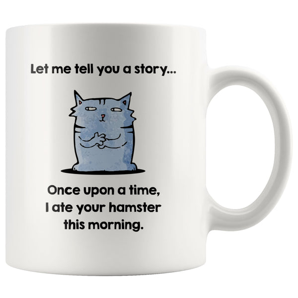 LET ME TELL YOU A STORY Funny Gift For Cat Lovers * White Coffee Mug 11oz. - ArtsyMod.com