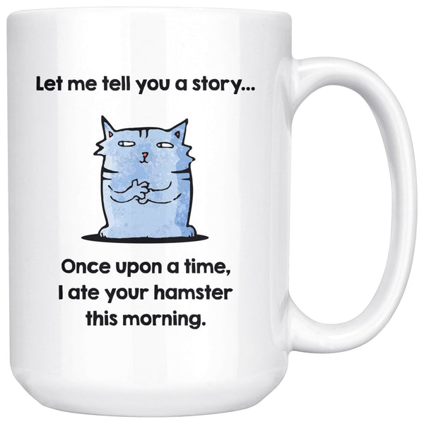 LET ME TELL YOU A STORY Funny Gift For Cat Lovers * White Coffee Mug 15oz. - ArtsyMod.com