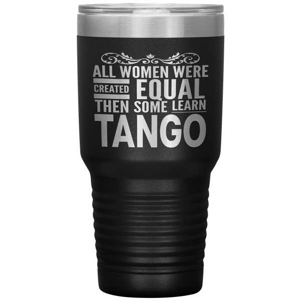 ALL WOMEN, LEARN TANGO (Dancing) Gift For Dancer, Dance Teacher, Student * Vacuum Tumbler 30 oz. - ArtsyMod.com