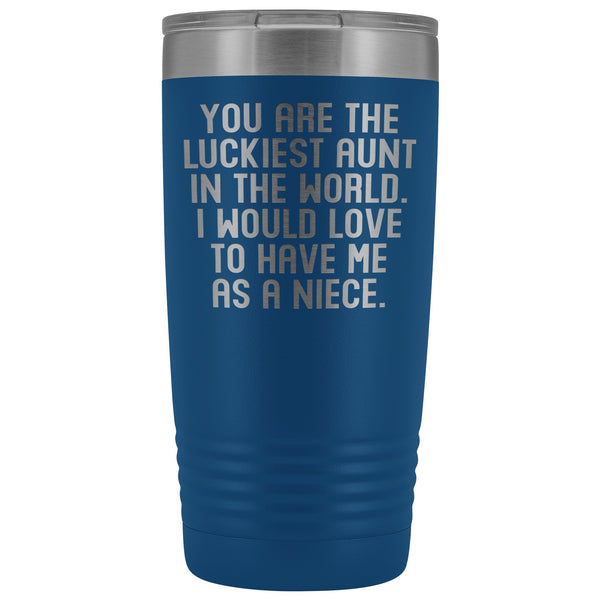 YOU ARE THE LUCKIEST AUNT From NIECE Funny Gift For Auntie * Vacuum Tumbler 20 oz. - ArtsyMod.com