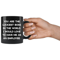LUCKIEST BOSS From EMPLOYEE Funny Gift For Boss Day * Black Coffee Mug 11oz. Black Mug 11oz