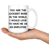 YOU ARE THE LUCKIEST BOSS From EMPLOYEE Funny Gift For Boss Day * White Coffee Mug 15oz. - ArtsyMod.com