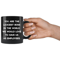 LUCKIEST BOSS From EMPLOYEES Funny Gift Boss Day * Black Coffee Mug 11oz. Black Mug 11oz