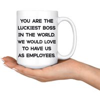 YOU ARE THE LUCKIEST BOSS From EMPLOYEES Funny Gift For Boss Day * White Coffee Mug 15oz. - ArtsyMod.com
