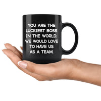 YOU ARE THE LUCKIEST BOSS From TEAM Funny Gift For Boss Day * Black Coffee Mug 11oz. - ArtsyMod.com