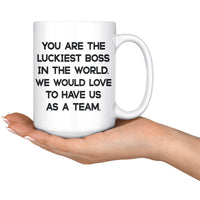 YOU ARE THE LUCKIEST BOSS From TEAM Funny Gift For Boss Day * White Coffee Mug 15oz. - ArtsyMod.com