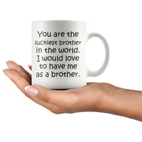YOU ARE THE LUCKIEST BROTHER From BROTHER Funny Sibling Gift * White Coffee Mug 11oz. - ArtsyMod.com