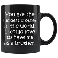 LUCKIEST BROTHER From BROTHER Funny Siblings Gift * Black Coffee Mug 11oz. - ArtsyMod.com
