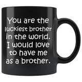 YOU ARE THE LUCKIEST BROTHER From BROTHER Funny Siblings Gift * Black Coffee Mug 11oz. - ArtsyMod.com