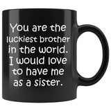 YOU ARE THE LUCKIEST BROTHER From SISTER Funny Gift * Black Coffee Mug 11oz. - ArtsyMod.com