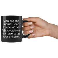 LUCKIEST DAD From CHILDREN Funny Gift For Father's Day * Black Coffee Mug 11oz. Black Mug 11oz