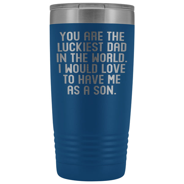 YOU ARE THE LUCKIEST DAD From SON Funny Gift For Father's Day * Vacuum Tumbler 20 oz. - ArtsyMod.com