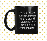 YOU ARE THE LUCKIEST GRANDMA From GRANDDAUGHTER Funny Gift * Black Coffee Mug 11oz. - ArtsyMod.com