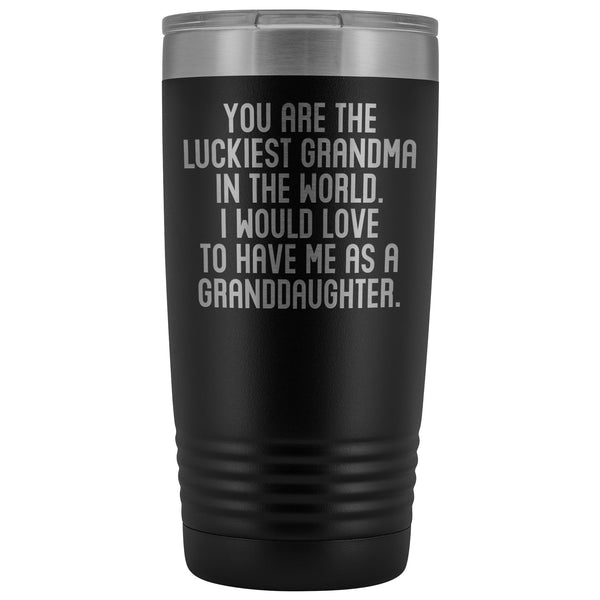 YOU ARE THE LUCKIEST GRANDMA From GRANDDAUGHTER Funny Gift For Grandmother * Vacuum Tumbler 20 oz. - ArtsyMod.com