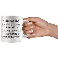 YOU ARE THE LUCKIEST GRANDMA From GRANDDAUGHTER Funny Gift * White Coffee Mug 11oz. - ArtsyMod.com