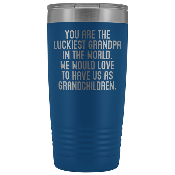 YOU ARE THE LUCKIEST GRANDPA From GRANDCHILDREN Funny Grandfather Gift * Vacuum Tumbler 20 oz. - ArtsyMod.com