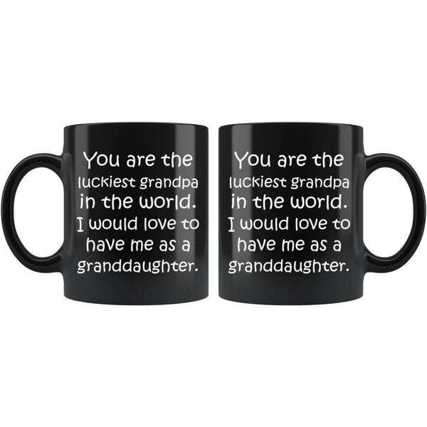 YOU ARE THE LUCKIEST GRANDPA From GRANDDAUGHTER Funny Gift * Black Coffee Mug 11oz. - ArtsyMod.com
