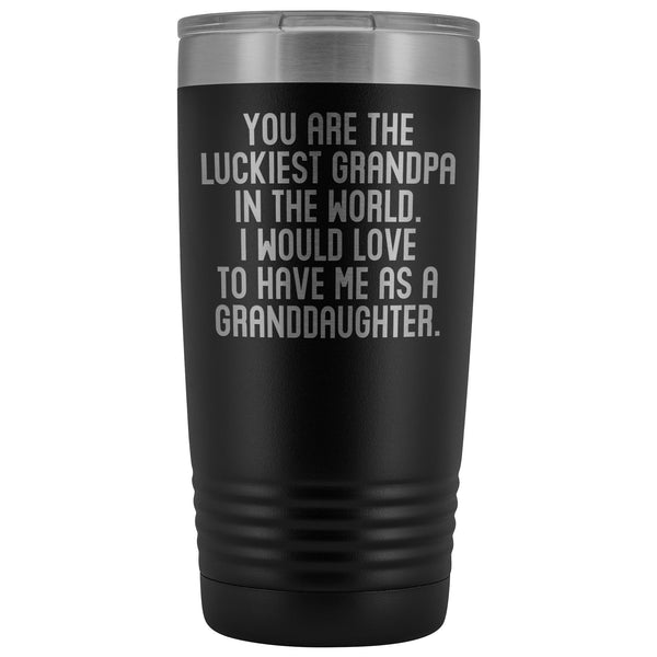 YOU ARE THE LUCKIEST GRANDPA From GRANDDAUGHTER Funny Gift For Grandfather * Vacuum Tumbler 20 oz. - ArtsyMod.com