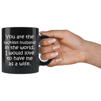 LUCKIEST HUSBAND From WIFE Funny Anniversary, Valentine Gift * Black Coffee Mug 11oz. Black Mug 11oz