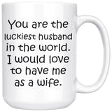 YOU ARE THE LUCKIEST HUSBAND From WIFE Funny Anniversary, Valentine's Gift * White Coffee Mug 15oz. - ArtsyMod.com