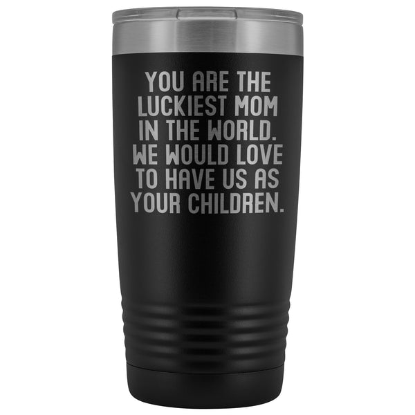 YOU ARE THE LUCKIEST MOM From CHILDREN Funny Gift For Mother's Day * Vacuum Tumbler 20 oz. - ArtsyMod.com