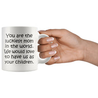 YOU ARE THE LUCKIEST MOM From CHILDREN Funny Mother's Day Gift * White Coffee Mug 11oz. - ArtsyMod.com