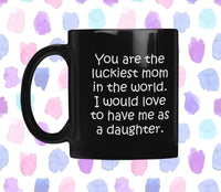 LUCKIEST MOM From DAUGHTER Funny Gift Mother's Day * Black Coffee Mug 11oz. Black Mug 11oz
