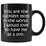 LUCKIEST MOM From SON Funny Gift Mother's Day * Black Coffee Mug 11oz. Black Mug 11oz White Print