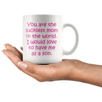 YOU ARE THE LUCKIEST MOM From SON Funny Mother's Day Gift * White Coffee Mug 11oz. - ArtsyMod.com
