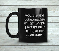 YOU ARE THE LUCKIEST NEPHEW From AUNT Funny Gift * Black Coffee Mug 11oz. - ArtsyMod.com