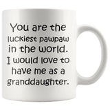YOU ARE THE LUCKIEST PAWPAW From GRANDDAUGHTER Funny Gift * White Coffee Mug 11oz. - ArtsyMod.com