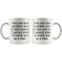 YOU ARE THE LUCKIEST SON From DAD Funny Gift * White Coffee Mug 11oz. - ArtsyMod.com