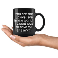 YOU ARE THE LUCKIEST SON From MOM Funny Gift * Black Coffee Mug 11oz. - ArtsyMod.com