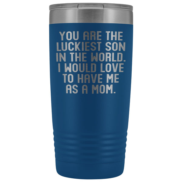 YOU ARE THE LUCKIEST SON From MOM Funny Gift From Mother * Vacuum Tumbler 20 oz. - ArtsyMod.com